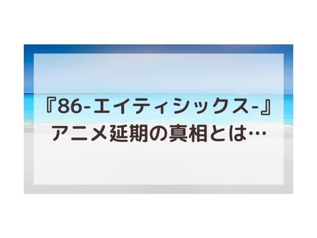 86アニメ延期の噂は本当?放送日はいつからいつまで?